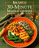 img - for Bon Appetit 30-Minute Main Courses: Over 200 Simple and Sophisticated Recipes book / textbook / text book