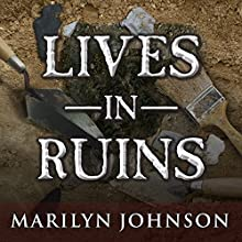 Lives in Ruins: Archaeologists and the Seductive Lure of Human Rubble (       UNABRIDGED) by Marilyn Johnson Narrated by Hillary Huber