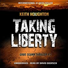 Taking Liberty: Gabe Quinn, Book 3 Audiobook by Keith Houghton Narrated by David Doersch
