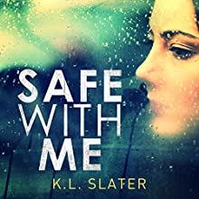 Safe with Me: A psychological thriller so tense it will take your breath away Audiobook by KL Slater Narrated by Lucy Price-Lewis