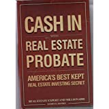 Cash In with Real Estate Probate America's Best Kept Real Estate Investing Secret