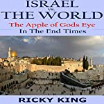 Israel vs. The World: The Apple of God's Eye in the End Times | Ricky King