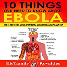10 Things You Need to Know About Ebola: Facts About the Virus, Symptoms, Quarantine and Prevention (       UNABRIDGED) by Tammi Diamond Narrated by Trevor Clinger