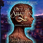 The Wooden Prince: Out of Abaton, Book 1 | John Claude Bemis