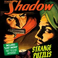 Strange Puzzles: The Shadow  by Edith Meiser, Walter Gibson Narrated by Orson Welles, Bill Johnstone, Bret Morrison, Ken Roberts
