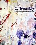Cy Twombly : Cinquante ann�es de dessins