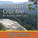 Prepper's Crucible: An Arizona EMP Tale Audiobook by Bobby Andrews Narrated by Kevin Pierce