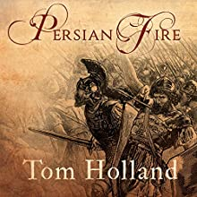 Persian Fire: The First World Empire and the Battle for the West Audiobook by Tom Holland Narrated by Michael Page