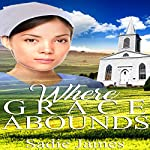 Where Grace Abounds: An Amish Widow Romance | Sadie James