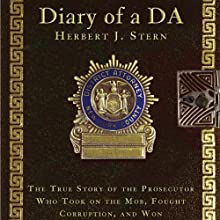 Diary of a DA: The True Story of the Prosecutor Who Took on the Mob, Fought Corruption, and Won Audiobook by Herbert J. Stern Narrated by Kevin Kenerly