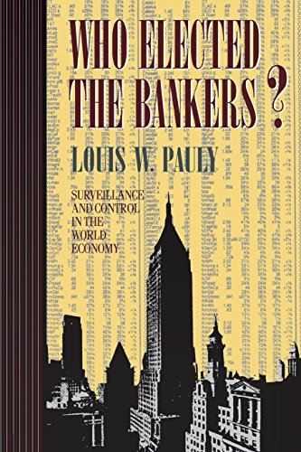 Who Elected the Bankers?: The Letters of Dmitry Shostakovich to Isaak Glikman, 1941-1975: Surveillance and Control in the World Economy (Cornell Studies in Political Economy)