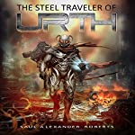 The Steel Traveler of Urth | Saul Alexander Roberts