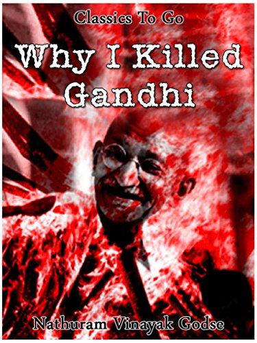 Why I killed Gandhi (Classics To Go), by Nathuram Vinayak Godse