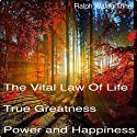 The Vital Law of Life: True Greatness Power and Happiness (       UNABRIDGED) by Ralph Waldo Trine