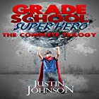 Grade School Super Hero: The Complete Trilogy Hörbuch von Justin Johnson Gesprochen von: Alexander Edward Trefethen
