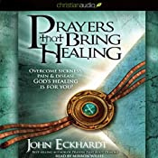 Prayers that Bring Healing: Overcome Sickness, Pain & Disease. God's Healing for You! | [John Eckhardt]