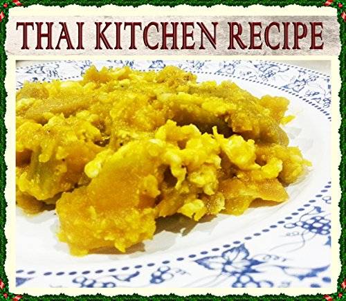 Thai Recipes 11: Fried Pumpkin with Eggs (Thai Cookbook # 11) (Cookbooks Best Sellers 2014,Cookbooks of the Week,Free Cookbooks,Cookbooks, Thai Cooking, ... College) (Thai Kitchen Recipes Cookbook) by Pisuta M.