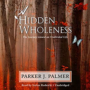 A Hidden Wholeness: The Journey Toward an Undivided Life | [Parker J. Palmer]