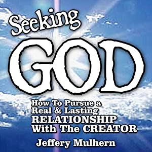 Seeking God - How to Pursue a Real and Lasting Relationship with the Creator Audiobook