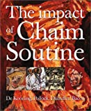 Impact of Chaim Soutine: De Kooning, Pollock, Dubuffet, Francis Bacon, The (3775791035) by Dunow, Esti