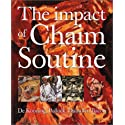 The Impact of Chaim Soutine: (1893-1943) : De Kooning, Pollock, Dubuffet, Bacon
