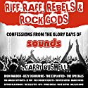Riff-Raff, Rebels & Rock Gods: An Extreme Memoir from the Golden Years of Rock Audiobook by Garry Bushell Narrated by Garry Bushell