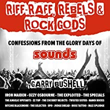 Riff-Raff, Rebels & Rock Gods: An Extreme Memoir from the Golden Years of Rock (       UNABRIDGED) by Garry Bushell Narrated by Garry Bushell