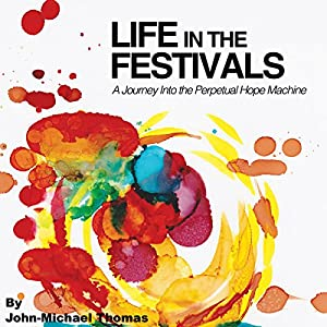 Life in the Festivals: A Journey Into the Perpetual Hope Machine Audiobook