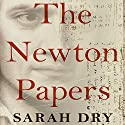 The Newton Papers: The Strange and True Odyssey of Isaac Newton's Manuscripts (       UNABRIDGED) by Sarah Dry Narrated by Allyson Johnson