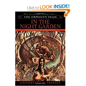 The Orphan's Tales: In the Night Garden Catherynne M. Valente