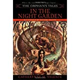 The Orphan's Tales: In the Night Garden ~ Catherynne M. Valente