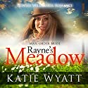 Mail Order Bride - Rayne's Meadow: Pioneer Wilderness Romance, Book 2 Audiobook by Katie Wyatt Narrated by Madeline Star