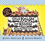 Ronda Armitage Small Knight and George: Small Knight and George and the Royal Chocolate Cake