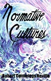 Normative Cultures (Axiology of Thinking Series) (Axiology of Thinking, Vol 3)