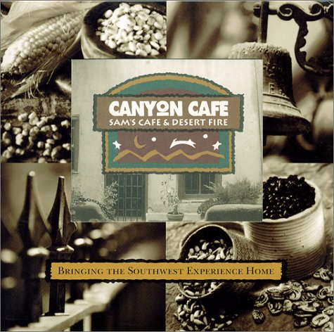Image for Bringing the Southwest Experience Home : Canyon Cafe, Sam's Cafe, Desert Fire