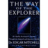The Way of the Explorer: An Apollo Astronaut's Journey through the Material and Mystical Worldsby Edgar Mitchell