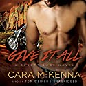 Give It All: A Desert Dogs Novel, Book 2 (       UNABRIDGED) by Cara McKenna Narrated by Tom Weiner