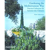 Gardening the Mediterranean Way: Practical Solutions for Summer-dry Climatesby Heidi Gildemeister