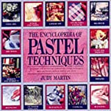 The Encyclopedia of Pastel Techniques: A Unique A-Z Directory of Pastel-Painting Techniques Plus Guidance on How Best to Use Them (0855329599) by Martin, Judy