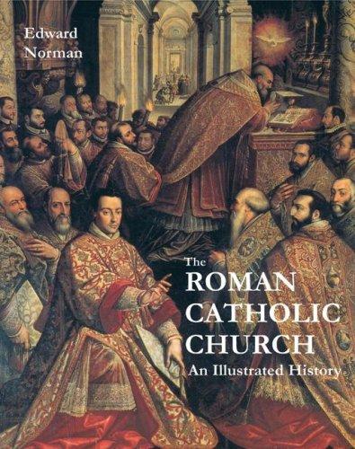 The Roman Catholic Church: An Illustrated History, EDWARD NORMAN