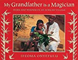 img - for My Grandfather Is a Magician: Work and Wisdom in an African Village book / textbook / text book