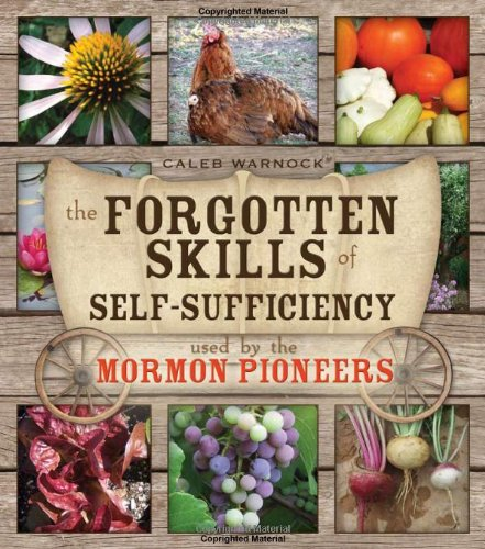 Download The Forgotten Skills of Self-Sufficiency Used by the Mormon Pioneers