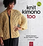 img - for Knit Kimono Too: Simple Designs to Mix, Match, and Layer book / textbook / text book