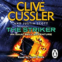 The Striker: Isaac Bell, Book 6 (       UNABRIDGED) by Clive Cussler, Justin Scott Narrated by Scott Brick
