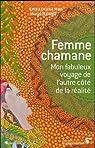 Femme chamane : Mon fabuleux voyage de l'autre c�t� de la r�alit� par Drolma Mata Ema'a