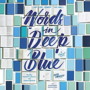 Words in Deep Blue Audiobook by Cath Crowley Narrated by Hamish R. Johnson, Chelsea Bruland