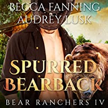 Spurred Bearback: Bear Ranchers, Book 4 Audiobook by Becca Fanning Narrated by Audrey Lusk