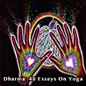 Dharma: 40 Essays on Yoga Audiobook by Charles Kasler Narrated by Charles Kasler