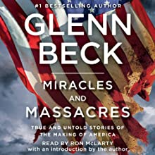 Miracles and Massacres: True and Untold Stories of the Making of America (       UNABRIDGED) by Glenn Beck Narrated by Ron McLarty, Glenn Beck