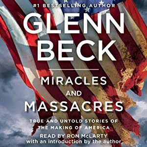 Miracles and Massacres: True and Untold Stories of the Making of America | [Glenn Beck]